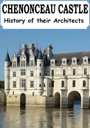 history of the architects castle of chenonceau France